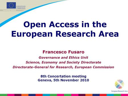 Francesco Fusaro Governance and Ethics Unit Science, Economy and Society Directorate Directorate-General for Research, European Commission 8th Concertation.
