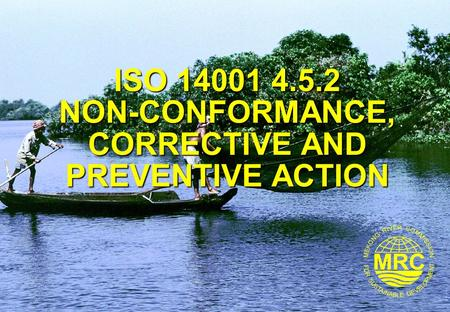 ISO 14001 4.5.2 NON-CONFORMANCE, CORRECTIVE AND PREVENTIVE ACTION.