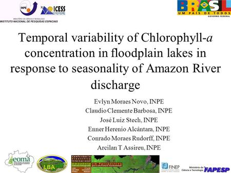 Temporal variability of Chlorophyll-a concentration in floodplain lakes in response to seasonality of Amazon River discharge Evlyn Moraes Novo, INPE Claudio.