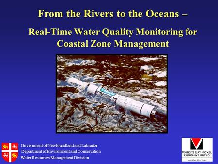 From the Rivers to the Oceans – Real-Time Water Quality Monitoring for Coastal Zone Management Government of Newfoundland and Labrador Department of Environment.