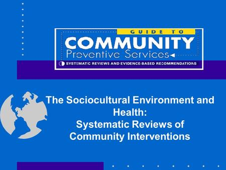 The Sociocultural Environment and Health: Systematic Reviews of Community Interventions.