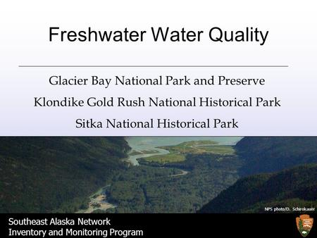 Southeast Alaska Network Inventory and Monitoring Program Freshwater Water Quality Glacier Bay National Park and Preserve Klondike Gold Rush National Historical.