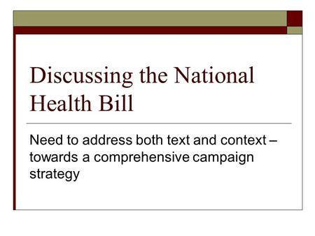 Discussing the National Health Bill Need to address both text and context – towards a comprehensive campaign strategy.