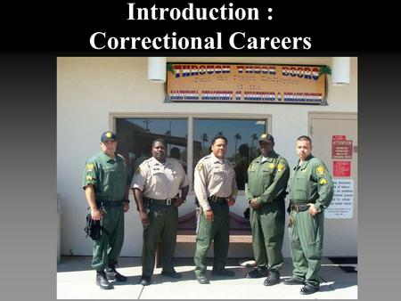 Introduction : Correctional Careers. Correctional Careers: Parole Officers Supervise previously incarcerated offenders. Conduct home, school, & work visits.