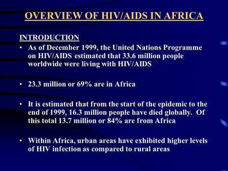 OVERVIEW OF HIV/AIDS IN AFRICA INTRODUCTION As of December 1999, the United Nations Programme on HIV/AIDS estimated that 33.6 million people worldwide.