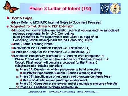 December 10,1999: MONARC Plenary Meeting Harvey Newman (CIT) Phase 3 Letter of Intent (1/2)  Short: N Pages è May Refer to MONARC Internal Notes to Document.