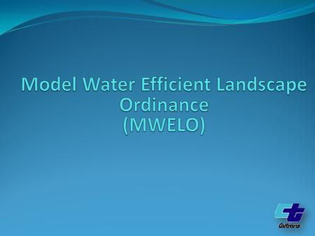 Goal: Provide information on the Model Water Efficient Landscape Ordinance (MWELO) and how to implement it on your projects.