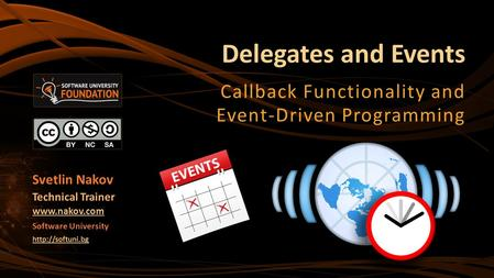 Delegates and Events Callback Functionality and Event-Driven Programming Svetlin Nakov Technical Trainer  Software University