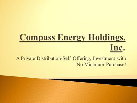 A Private Distribution-Self Offering, Investment with No Minimum Purchase!