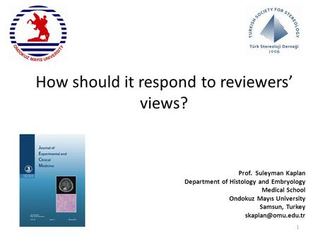 How should it respond to reviewers' views? Prof. Suleyman Kaplan Department of Histology and Embryology Medical School Ondokuz Mayıs University Samsun,