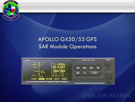 APOLLO GX50/55 GPS SAR Module Operations. Introduction  This presentation is designed to introduce the basics of the GX50/55 GPS  Focus will be placed.