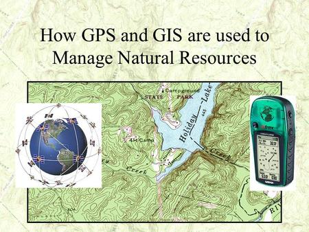 How GPS and GIS are used to Manage Natural Resources.