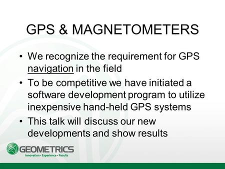 GPS & MAGNETOMETERS We recognize the requirement for GPS navigation in the field To be competitive we have initiated a software development program to.