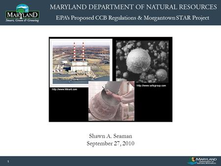 EPA's Proposed CCB Regulations & Morgantown STAR Project 1 Shawn A. Seaman September 27, 2010