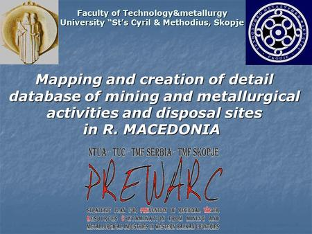 Mapping and creation of detail database of mining and metallurgical activities and disposal sites in R. MACEDONIA Faculty of Technology&metallurgy University.