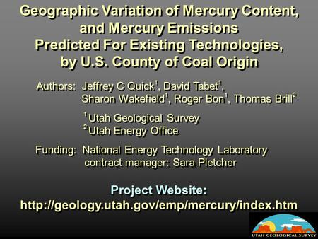 Geographic Variation of Mercury Content, and Mercury Emissions Predicted For Existing Technologies, by U.S. County of Coal Origin Authors: Jeffrey C Quick.
