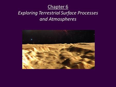 Chapter 6 Exploring Terrestrial Surface Processes and Atmospheres.