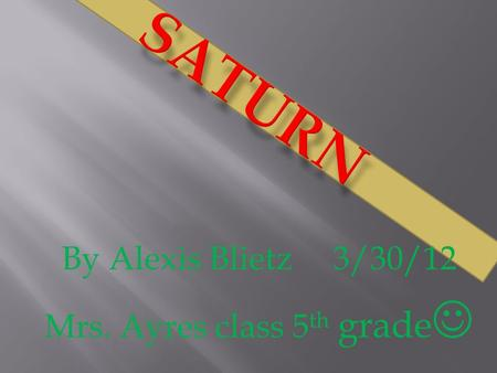 By Alexis Blietz 3/30/12 Mrs. Ayres class 5 th grade.