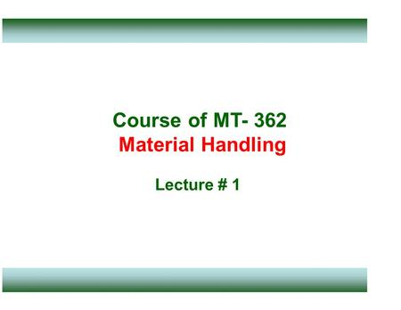 Course of MT- 362 Material Handling Lecture # 1. Course Outline.