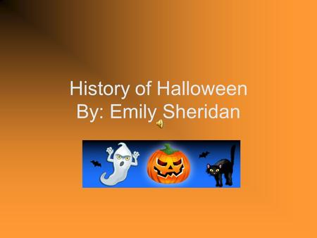 History of Halloween By: Emily Sheridan History Channel Video  lloweenhttp://www.history.com/video.do?name=ha.