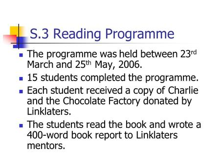 S.3 Reading Programme The programme was held between 23 rd March and 25 th May, 2006. 15 students completed the programme. Each student received a copy.
