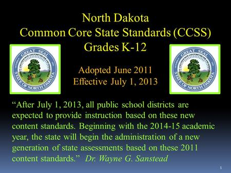 "1 North Dakota Common Core State Standards (CCSS) Grades K-12 Adopted June 2011 Effective July 1, 2013 ""After July 1, 2013, all public school districts."