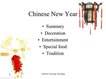 Made by Ouyang Xiaofang Chinese New Year Summary Decoration Entertainment Special food Tradition.