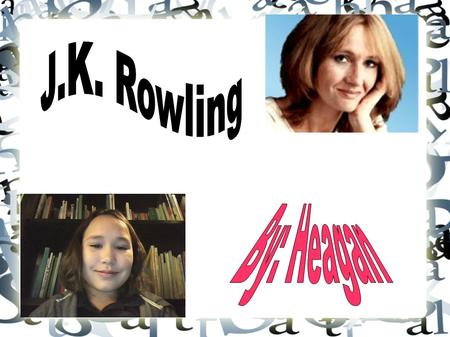Biographical Information Joanne Kathleen (J.K.) Rowling was born in Chipping Sodbury near Bristol, England in the year of 1965. Soon J.K grew older and.