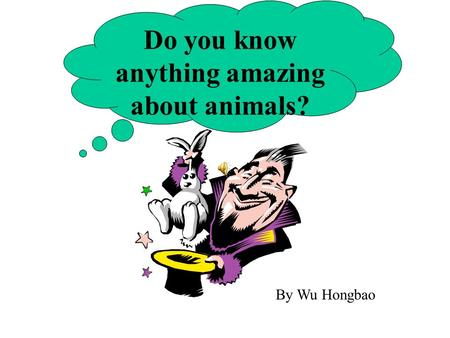 Do you know anything amazing about animals? By Wu Hongbao.
