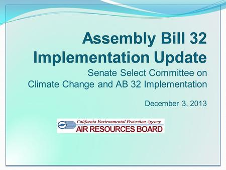 Senate Select Committee on Climate Change and AB 32 Implementation December 3, 2013.