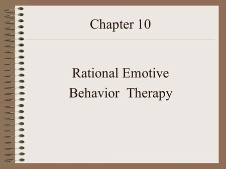 Chapter 10 Rational Emotive Behavior Therapy.