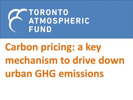 Carbon pricing: a key mechanism to drive down urban GHG emissions.