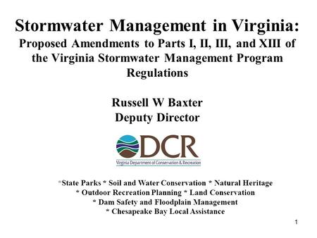 1 Stormwater Management in Virginia: Proposed Amendments to Parts I, II, III, and XIII of the Virginia Stormwater Management Program Regulations Russell.