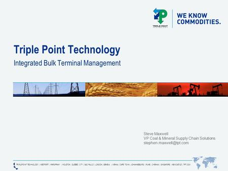 TRIPLE POINT TECHNOLOGY | WESTPORT | PARSIPPANY | HOUSTON | QUÉBEC CITY | SAO PAULO | LONDON | GENEVA | VIENNA | CAPE TOWN | JOHANNESBURG | PUNE | CHENNAI.