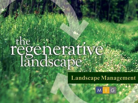 Landscape Management. MIG Landscape Management Smart Management of Your Community Landscape Resources.