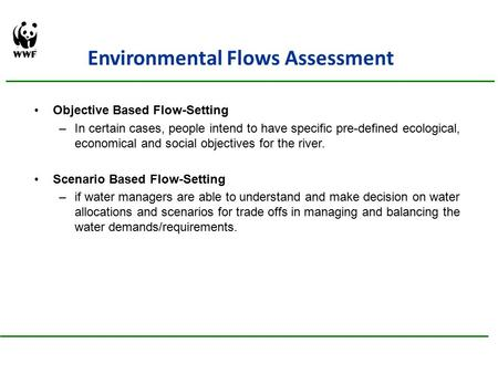 Environmental Flows Assessment Objective Based Flow-Setting –In certain cases, people intend to have specific pre-defined ecological, economical and social.