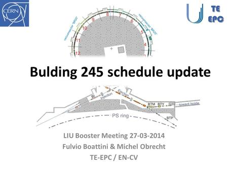 Bulding 245 schedule update LIU Booster Meeting 27-03-2014 Fulvio Boattini & Michel Obrecht TE-EPC / EN-CV TEEPC.