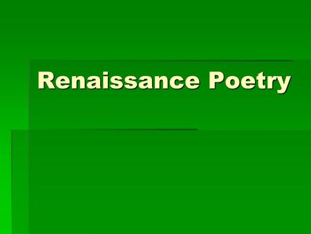 "Renaissance Poetry. The Renaissance 1485- 1660  French word meaning ""rebirth""  Renewed interest in classical learning, the writings of ancient Greece."
