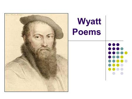 Wyatt Poems. Whose List to Hunt It's rumored that Wyatt wrote this about his love for Anne Boleyn. Who was she? What does noli me tangere mean? What is.