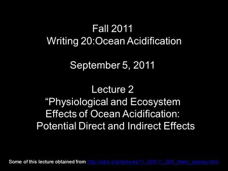 "Fall 2011 Writing 20:Ocean Acidification September 5, 2011 Lecture 2 ""Physiological and Ecosystem Effects of Ocean Acidification: Potential Direct and."