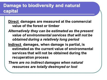 Damage to biodiversity and natural capital Direct damages are measured at the commercial value of the forest or timber Alternatively they can be estimated.