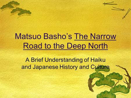 Matsuo Basho's The Narrow Road to the Deep North A Brief Understanding of Haiku and Japanese History and Culture.