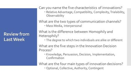 Review from Last Week Can you name the five characteristics of innovations?  Relative Advantage, Compatibility, Complexity, Trialability, Observability.