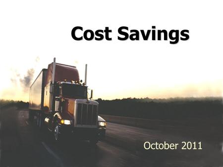 May 2011 Cost Savings October 2011. Reduce staff by a total of 1,200 Reduce facilities by 135 Reduce fleet equipment by 740 pieces Outsource when needed.