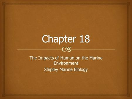 The Impacts of Human on the Marine Environment Shipley Marine Biology.