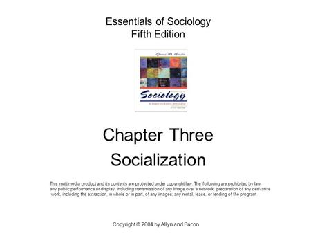 Essentials of Sociology Fifth Edition Chapter Three Socialization This multimedia product and its contents are protected under copyright law. The following.