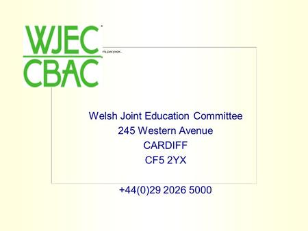 Welsh Joint Education Committee 245 Western Avenue CARDIFF CF5 2YX +44(0)29 2026 5000.