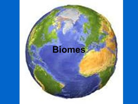 Biomes. What is a biome? Definition: A group of ecosystems that have the same climate and similar dominant communities –Climate = temperature and precipitation.
