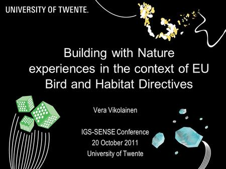 IGS-SENSE 20111 Building with Nature experiences in the context of EU Bird and Habitat Directives Vera Vikolainen IGS-SENSE Conference 20 October 2011.