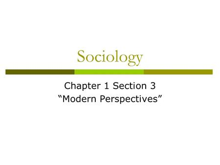 "Sociology Chapter 1 Section 3 ""Modern Perspectives"""